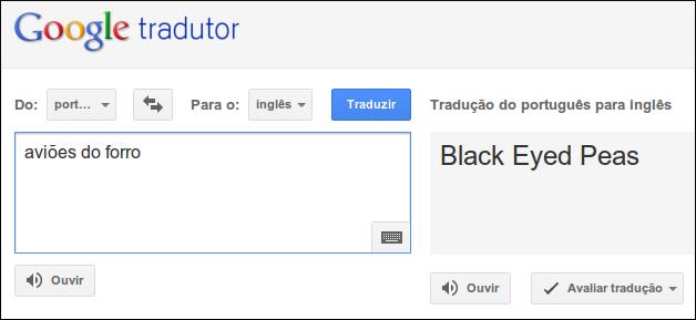 Google Tradutor, traduzindo aviões do forró para Black Eyed Peas.